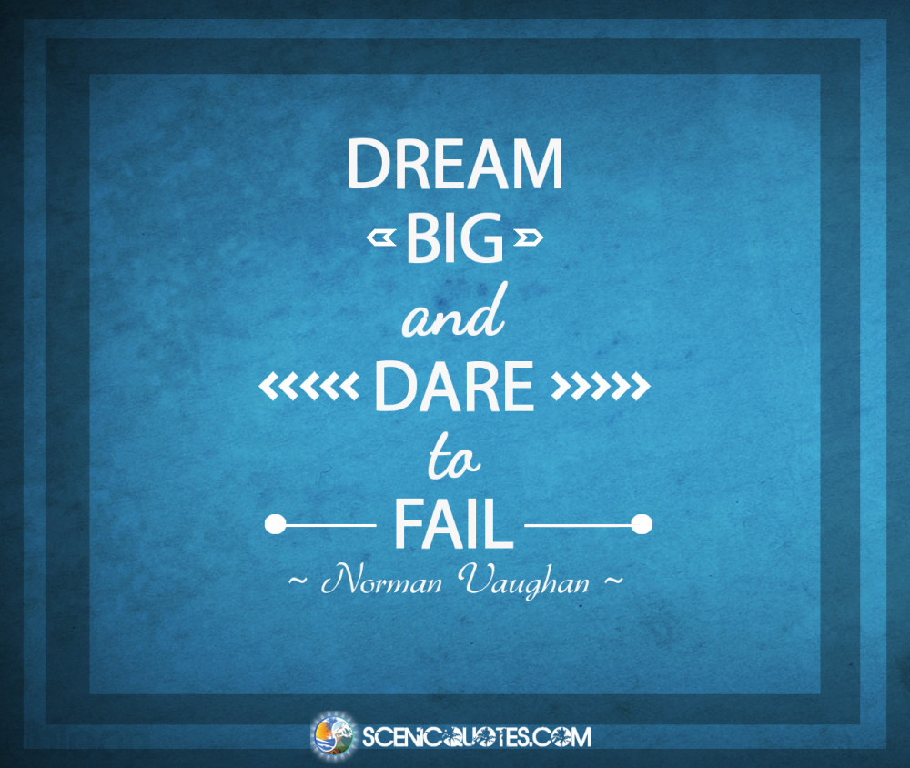 Dare Quotes Dream Big And Dare To Fail  Scenic Quotes