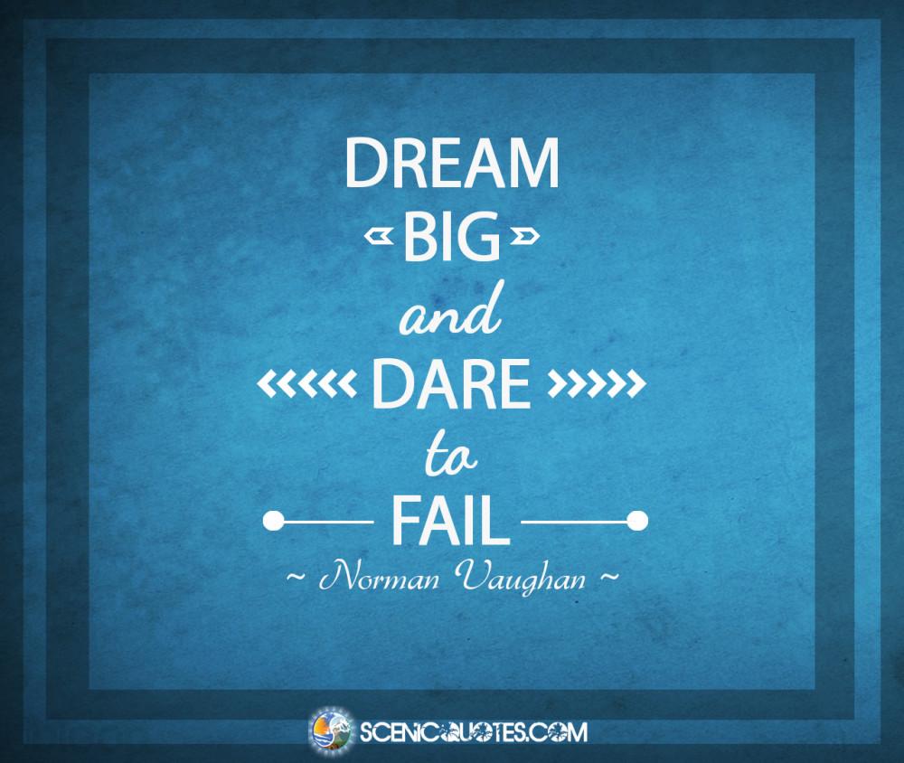 Dare Quotes: Dream Big And Dare To Fail
