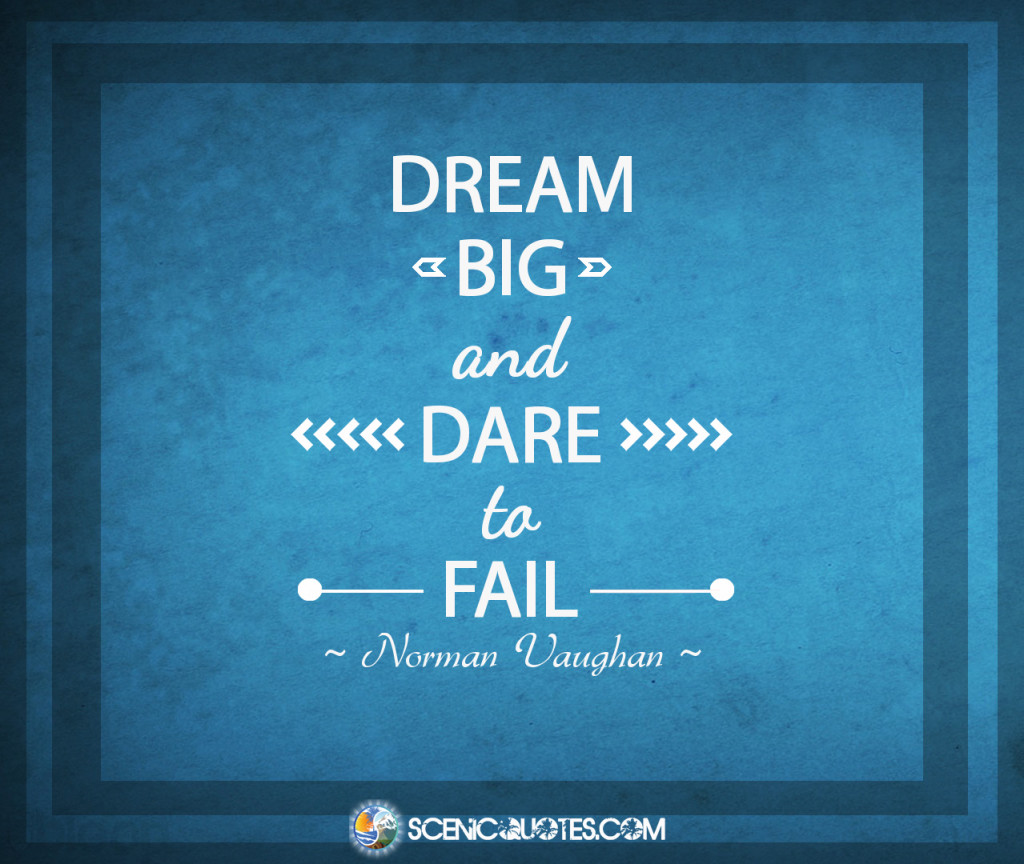 Dare Quotes: Dream Big And Dare To Fail